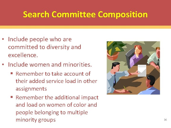 Search Committee Composition • Include people who are committed to diversity and excellence. •