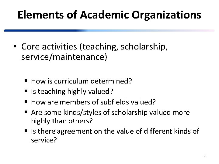 Elements of Academic Organizations • Core activities (teaching, scholarship, service/maintenance) How is curriculum determined?