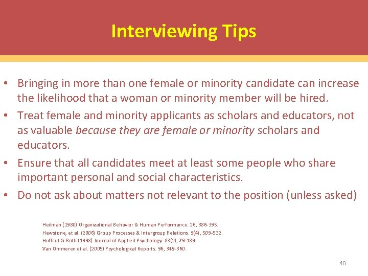 Interviewing Tips • Bringing in more than one female or minority candidate can increase