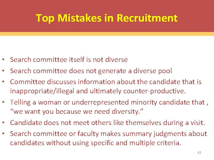 Top Mistakes in Recruitment • Search committee itself is not diverse • Search committee