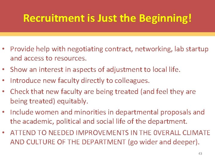 Recruitment is Just the Beginning! • Provide help with negotiating contract, networking, lab startup