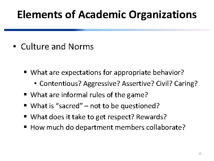 Elements of Academic Organizations • Culture and Norms § What are expectations for appropriate