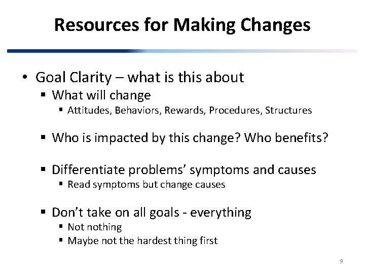 Resources for Making Changes • Goal Clarity – what is this about § What