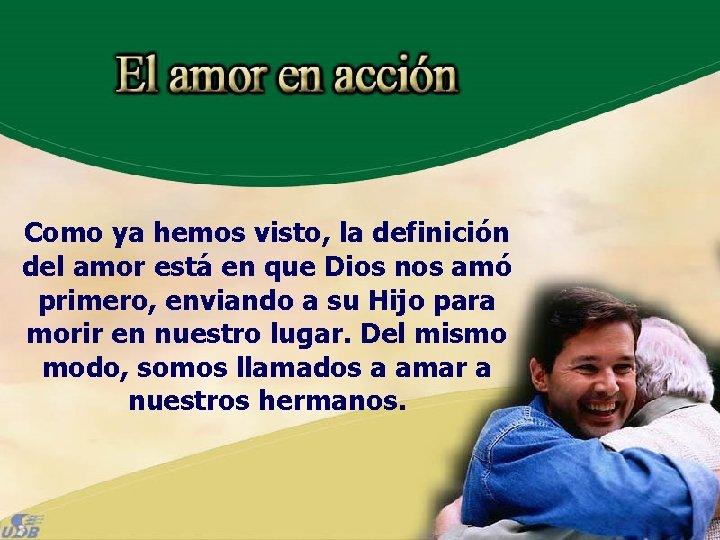 Como ya hemos visto, la definición del amor está en que Dios nos amó