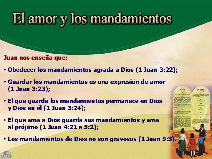 Juan nos enseña que: • Obedecer los mandamientos agrada a Dios (1 Juan 3: