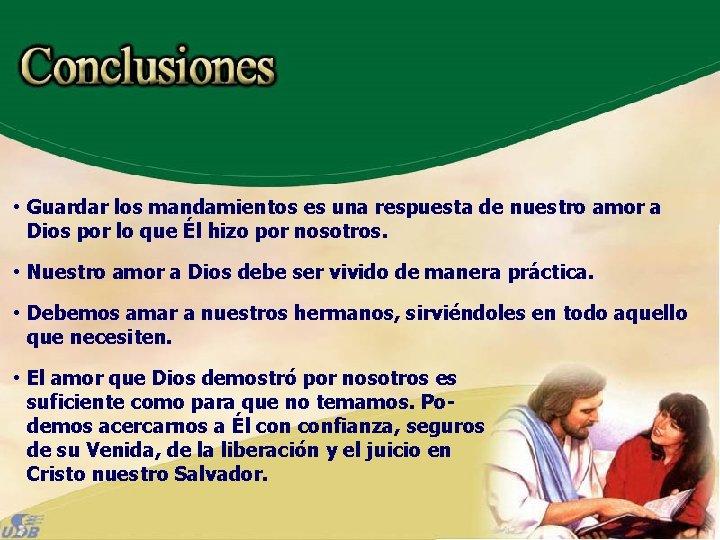 • Guardar los mandamientos es una respuesta de nuestro amor a Dios por