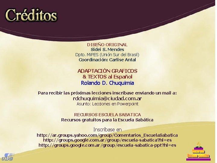 DISEÑO ORIGINAL Sidei S. Mendes Dpto. Mi. PES (Unión Sur del Brasil) Coordinación: Carlise