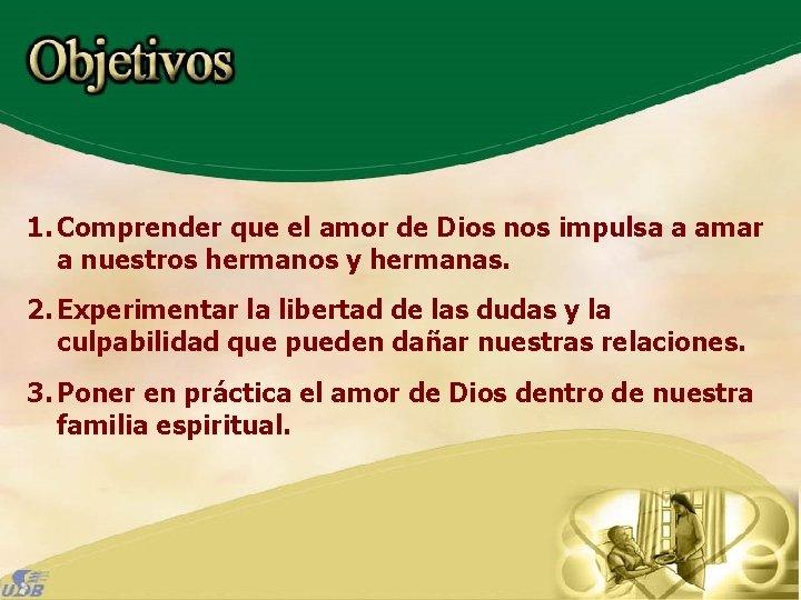 1. Comprender que el amor de Dios nos impulsa a amar a nuestros hermanos