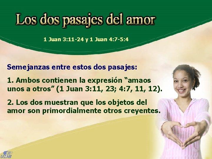 1 Juan 3: 11 -24 y 1 Juan 4: 7 -5: 4 Semejanzas entre