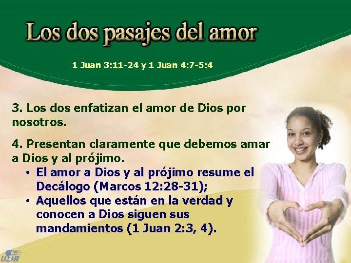 1 Juan 3: 11 -24 y 1 Juan 4: 7 -5: 4 3. Los