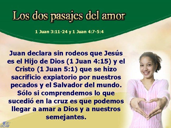 1 Juan 3: 11 -24 y 1 Juan 4: 7 -5: 4 Juan declara