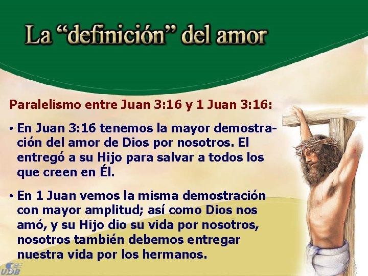 Paralelismo entre Juan 3: 16 y 1 Juan 3: 16: • En Juan 3: