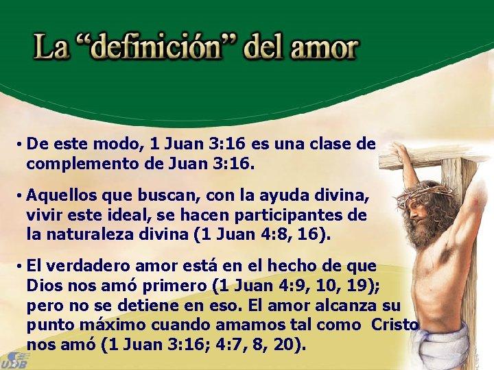 • De este modo, 1 Juan 3: 16 es una clase de complemento