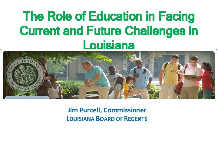 The Role of Education in Facing Current and Future Challenges in Louisiana Jim Purcell,