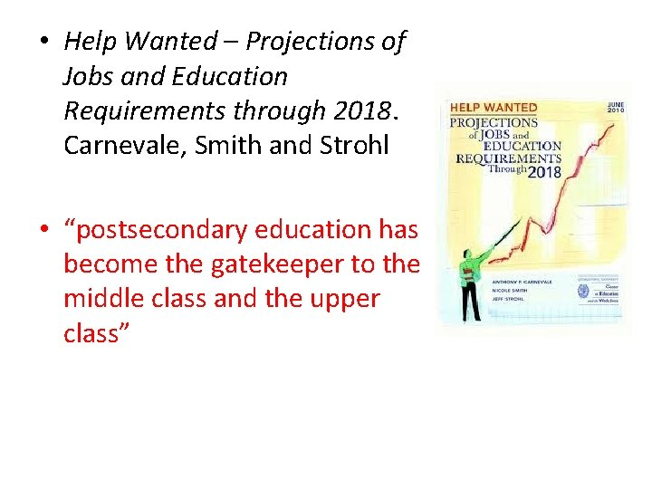 • Help Wanted – Projections of Jobs and Education Requirements through 2018. Carnevale,