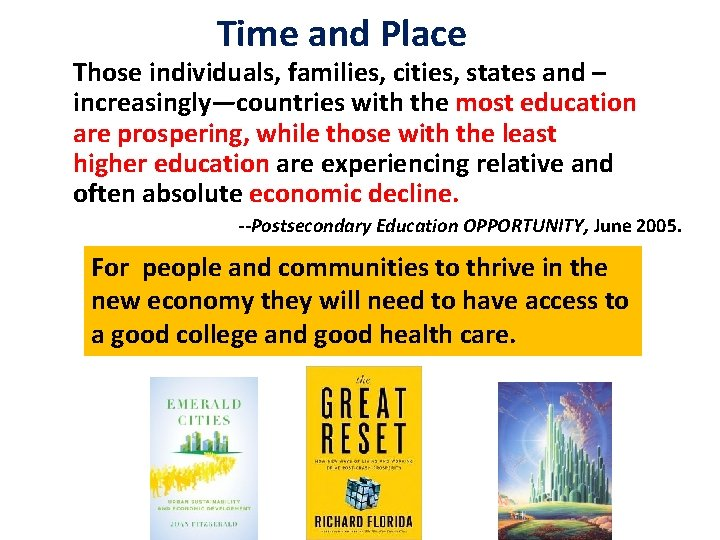 Time and Place Those individuals, families, cities, states and – increasingly—countries with the most