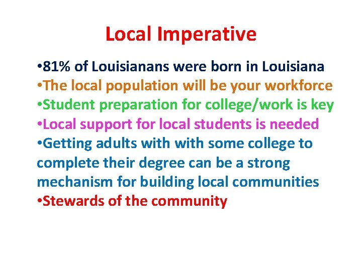 Local Imperative • 81% of Louisianans were born in Louisiana • The local population
