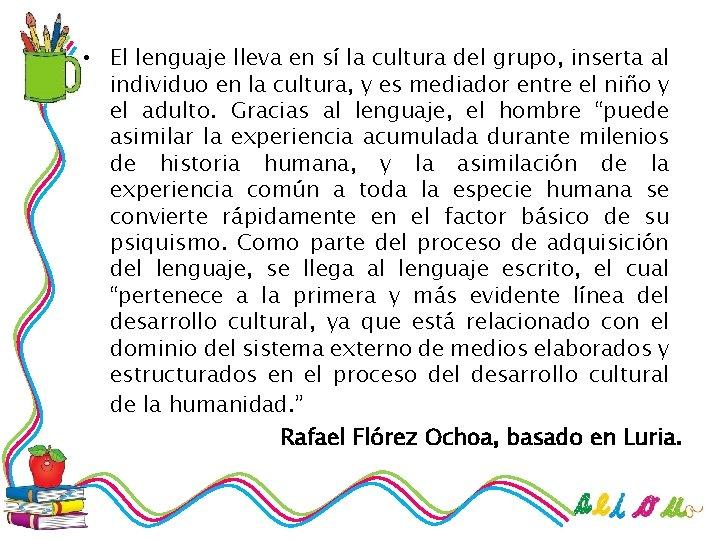 • El lenguaje lleva en sí la cultura del grupo, inserta al individuo