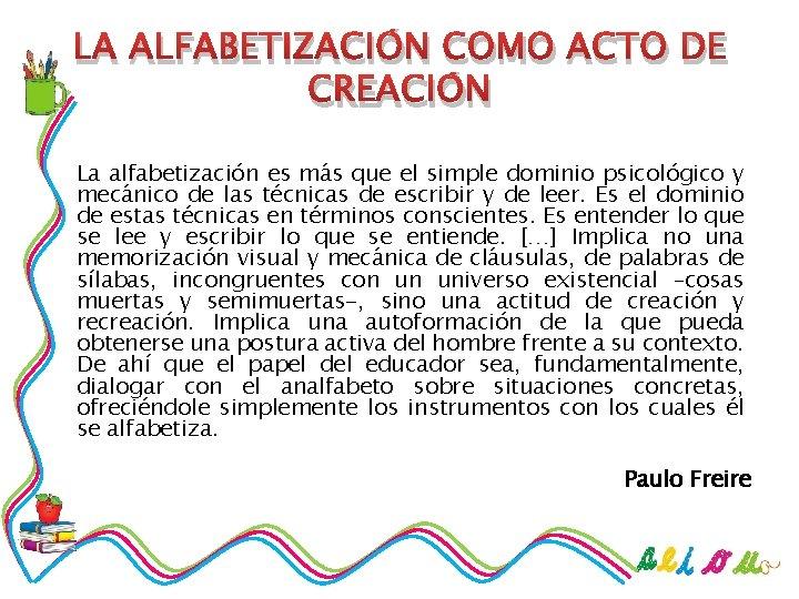 LA ALFABETIZACIÓN COMO ACTO DE CREACIÓN La alfabetización es más que el simple dominio