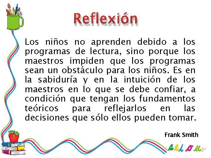 Reflexión Los niños no aprenden debido a los programas de lectura, sino porque los