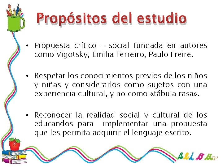 Propósitos del estudio • Propuesta crítico – social fundada en autores como Vigotsky, Emilia