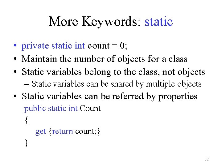More Keywords: static • private static int count = 0; • Maintain the number