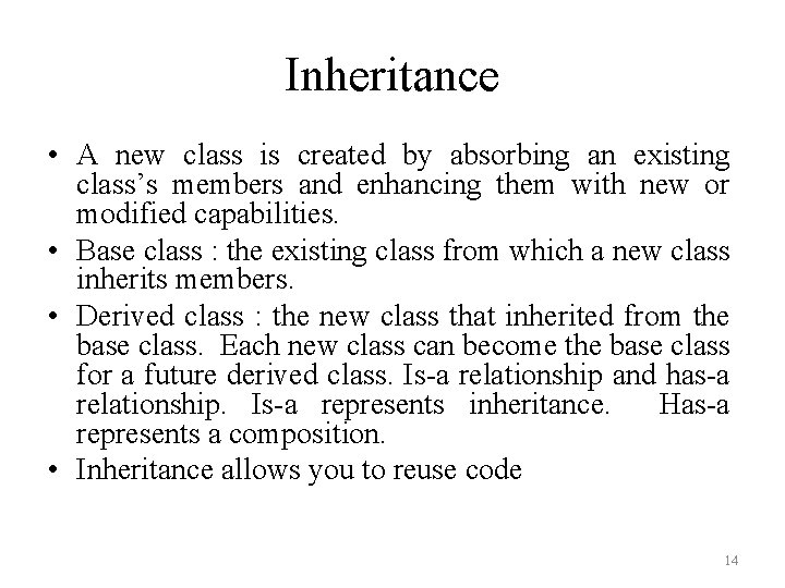 Inheritance • A new class is created by absorbing an existing class's members and