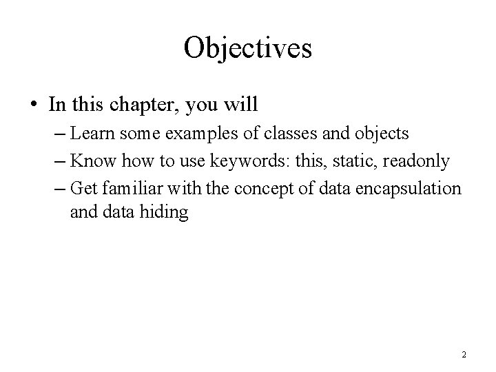 Objectives • In this chapter, you will – Learn some examples of classes and