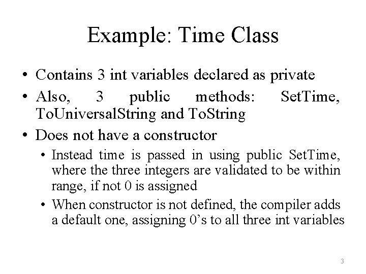 Example: Time Class • Contains 3 int variables declared as private • Also, 3