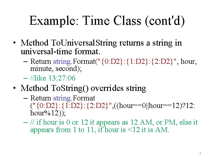 Example: Time Class (cont'd) • Method To. Universal. String returns a string in universal-time