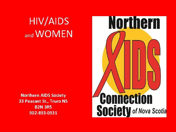 HIV/AIDS and WOMEN Northern AIDS Society 33 Peasant St. , Truro NS B 2