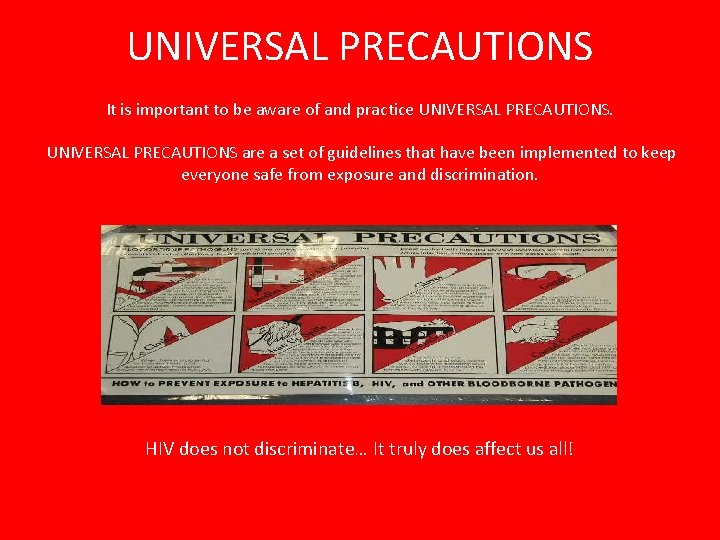 UNIVERSAL PRECAUTIONS It is important to be aware of and practice UNIVERSAL PRECAUTIONS are
