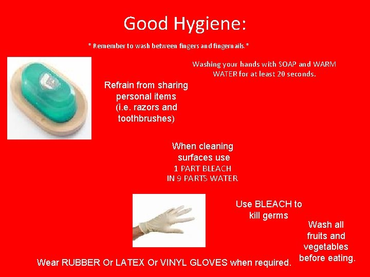 Good Hygiene: * Remember to wash between fingers and fingernails. * Washing your hands