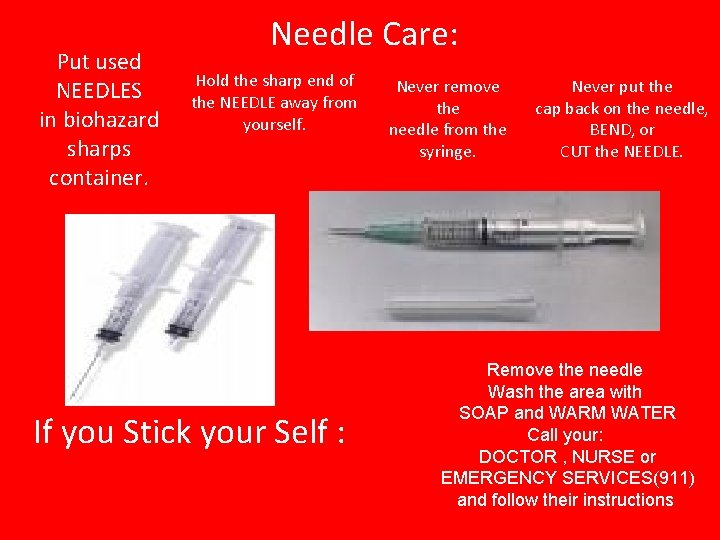 Put used NEEDLES in biohazard sharps container. Needle Care: Hold the sharp end of