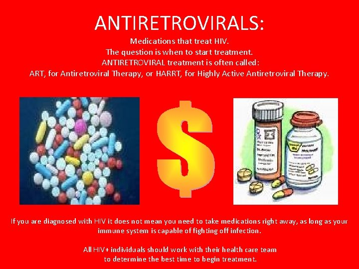 ANTIRETROVIRALS: Medications that treat HIV. The question is when to start treatment. ANTIRETROVIRAL treatment