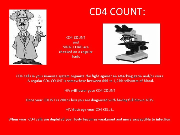 CD 4 COUNT: CD 4 COUNT and VIRAL LOAD are checked on a regular