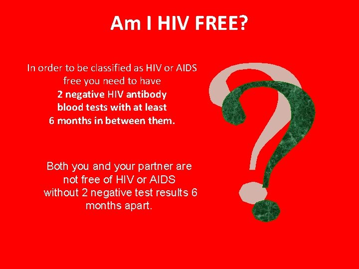 Am I HIV FREE? In order to be classified as HIV or AIDS free