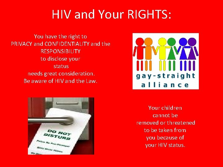 HIV and Your RIGHTS: You have the right to PRIVACY and CONFIDENTIALITY and the