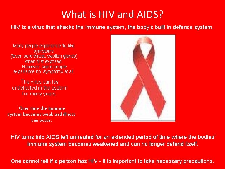 What is HIV and AIDS? HIV is a virus that attacks the immune system,