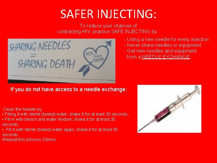 SAFER INJECTING: To reduce your chances of contracting HIV practice SAFE INJECTING by :