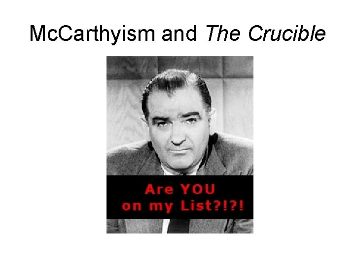 Mc. Carthyism and The Crucible