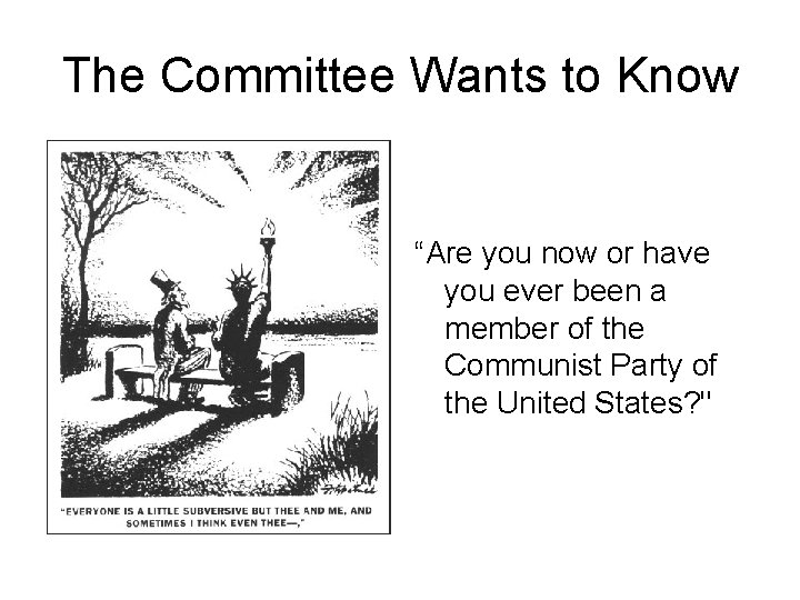 """The Committee Wants to Know """"Are you now or have you ever been a"""