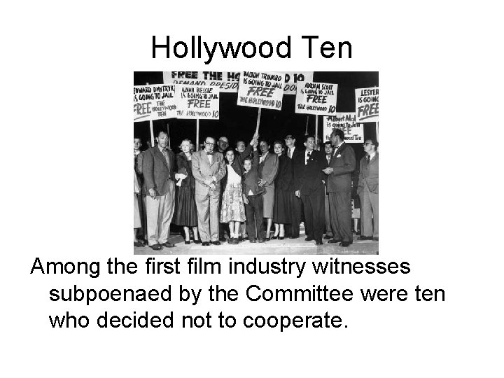 Hollywood Ten Among the first film industry witnesses subpoenaed by the Committee were ten
