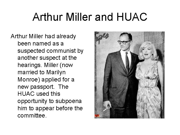 Arthur Miller and HUAC Arthur Miller had already been named as a suspected communist