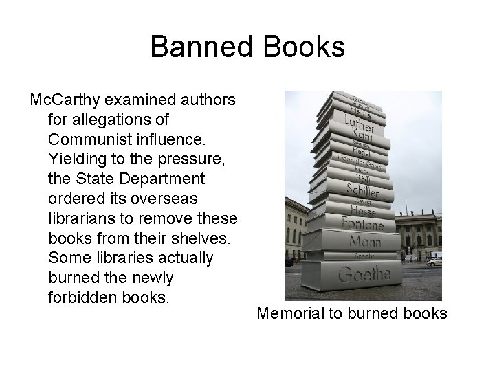 Banned Books Mc. Carthy examined authors for allegations of Communist influence. Yielding to the