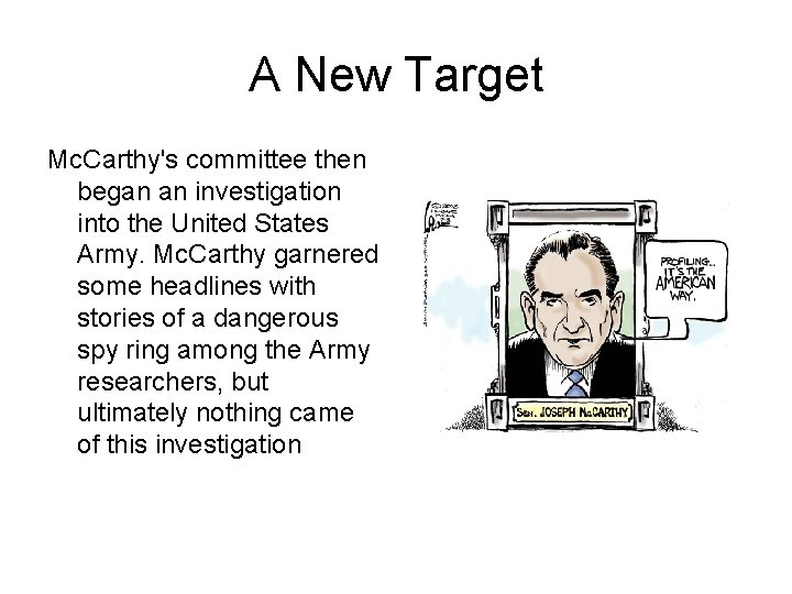 A New Target Mc. Carthy's committee then began an investigation into the United States