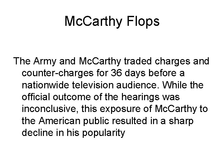 Mc. Carthy Flops The Army and Mc. Carthy traded charges and counter-charges for 36