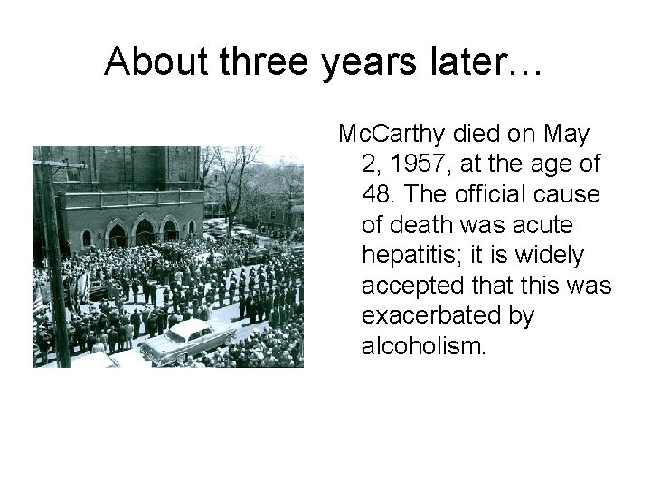 About three years later… Mc. Carthy died on May 2, 1957, at the age
