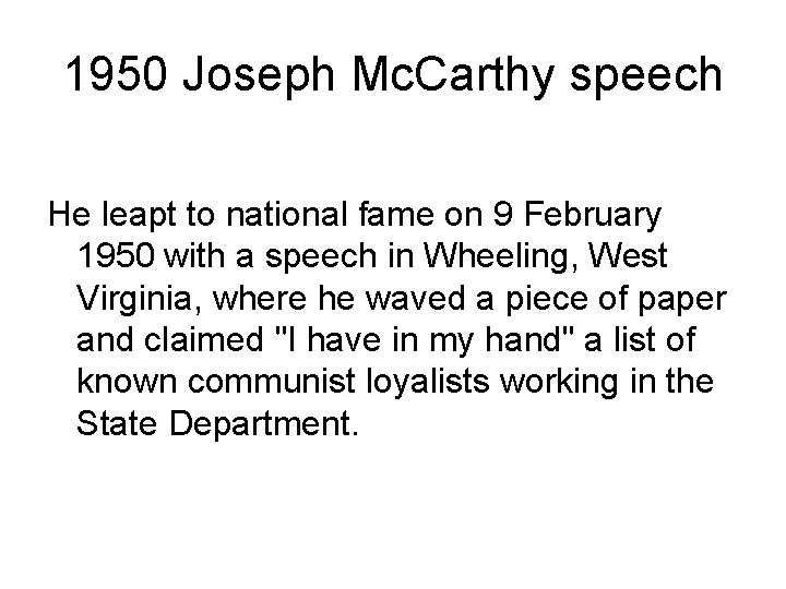 1950 Joseph Mc. Carthy speech He leapt to national fame on 9 February 1950