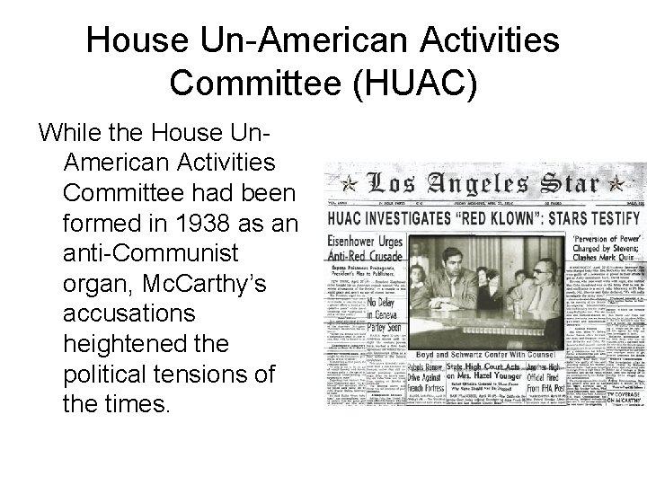 House Un-American Activities Committee (HUAC) While the House Un. American Activities Committee had been